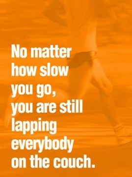 Quote that explains no matter how slow you go you are still lapping everybody